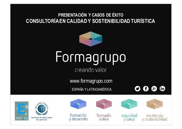 www.formagrupo.com ESPAÑA Y LATINOAMÉRICA PRESENTACIÓN Y CASOS DE ÉXITO CONSULTORÍAEN CALIDAD Y SOSTENIBILIDADTURÍSTICA