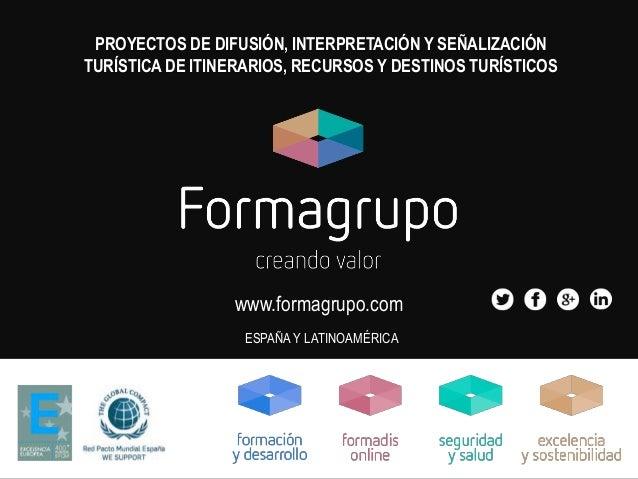www.formagrupo.com ESPAÑA Y LATINOAMÉRICA PROYECTOS DE DIFUSIÓN, INTERPRETACIÓN Y SEÑALIZACIÓN TURÍSTICA DE ITINERARIOS, R...