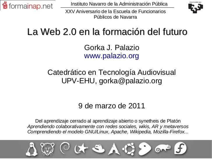 Instituto Navarro de la Administración Pública Gorka J. Palazio www.palazio.org Catedrático en Tecnología Audiovisual UPV-...