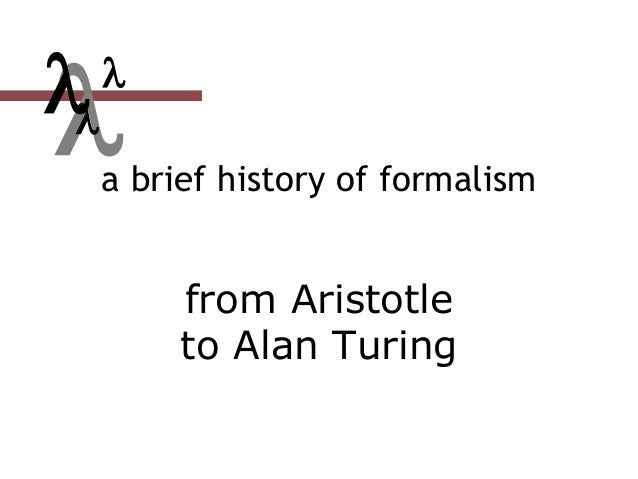 a brief history of formalism from Aristotle to Alan Turing  