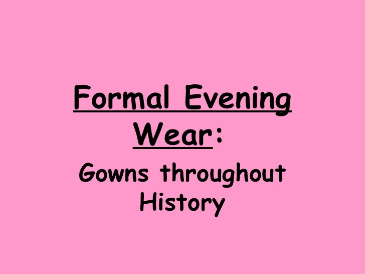 Formal Evening Wear :   Gowns throughout History