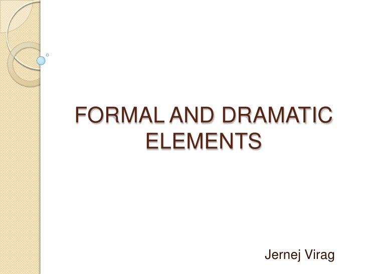 FORMAL AND DRAMATIC ELEMENTS<br />Jernej Virag<br />