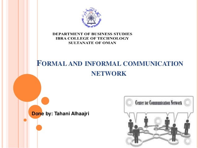 FORMAL AND INFORMAL COMMUNICATION NETWORK Done by: Tahani Alhaajri
