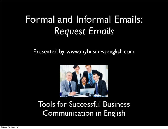 Formal and Informal Emails:Request EmailsPresented by www.mybusinessenglish.comTools for Successful BusinessCommunication ...