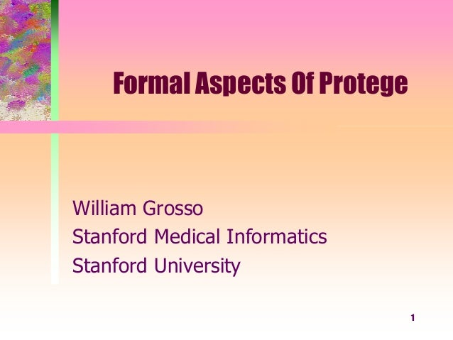 1 Formal Aspects Of Protege William Grosso Stanford Medical Informatics Stanford University