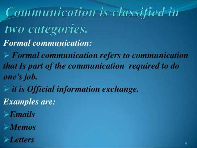 examples informal communication Grapevine is an informal channel of business communication it is called so because it stretches throughout the organization in all directions irrespective of the authority levels man as we know is a social animal despite existence of formal channels in an organization, the informal channels tend.