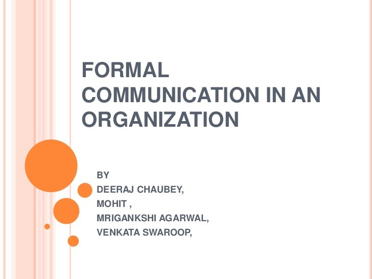 formal communication A type of verbal presentation or document intended to share information and which conforms to established professional rules, standards and processes and avoids using.
