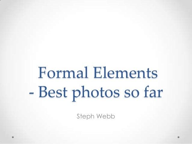 Formal Elements - Best photos so far Steph Webb