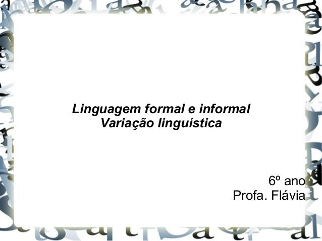 Linguagem formal e informal  Variação linguística  6º ano  Profa. Flávia