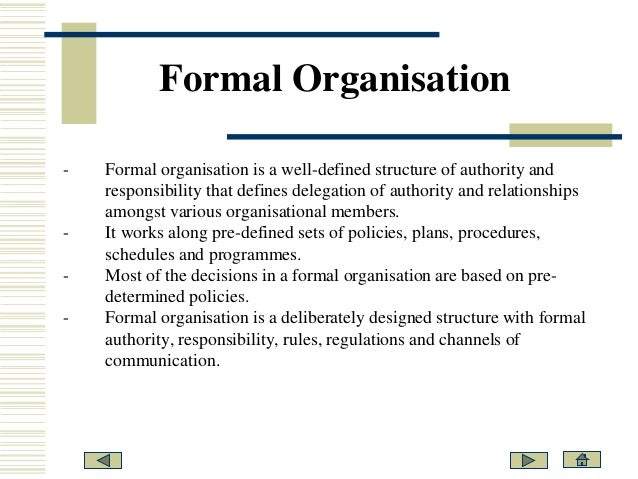 impact of informal group on formal Formal groups and informal groups formal group: a formal group is the deliberate and systematic grouping of people in an organization so that organizational goals are better achieved now any organization would have a certain formula.
