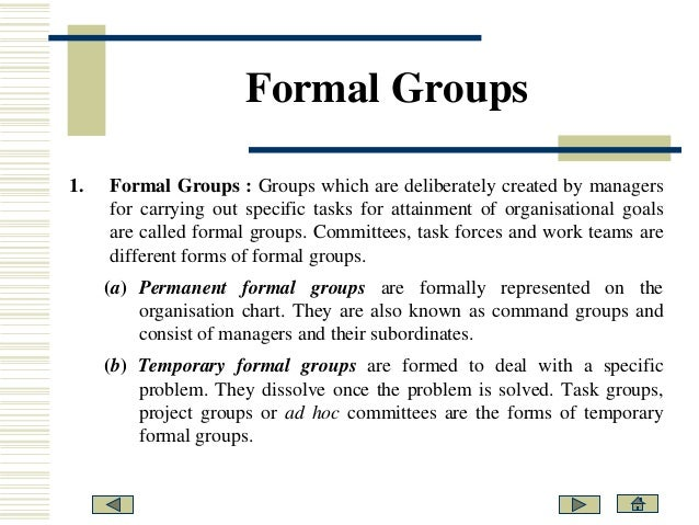 informal group within an organisation The nature of groups and group behaviour within organisation the the nature of groups and group behaviour within organisation informal groups are the spontaneous and natural grouping members when they work together for long period of time.