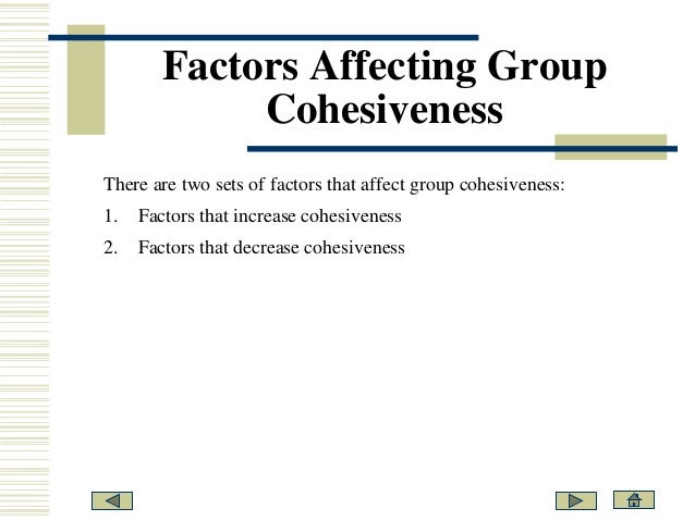 how to increase cohesiveness of a group structure Its all about the group cohesiveness  persists about the group's purpose, structure and leadership  among members increase group size allocate reward to .