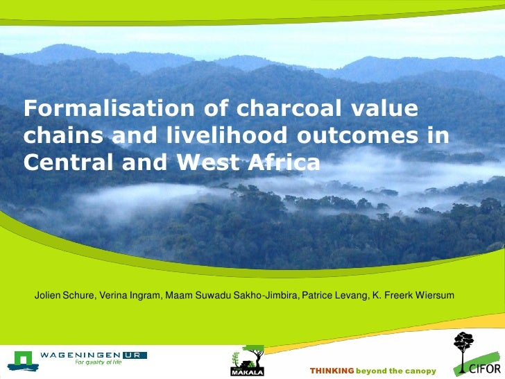 Formalisation of charcoal valuechains and livelihood outcomes inCentral and West AfricaJolien Schure, Verina Ingram, Maam ...