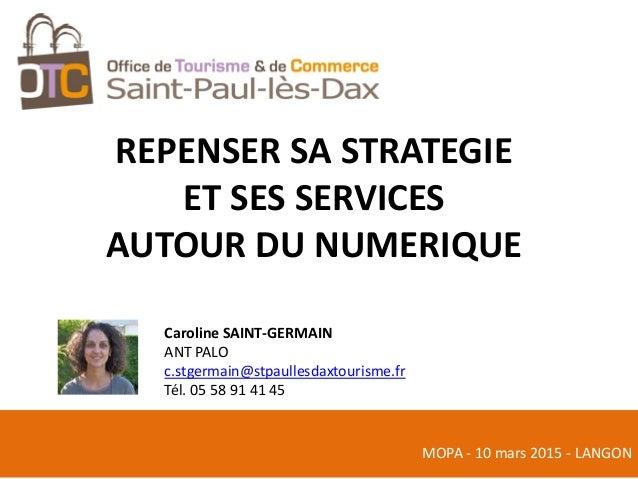 REPENSER SA STRATEGIE ET SES SERVICES AUTOUR DU NUMERIQUE MOPA - 10 mars 2015 - LANGON Caroline SAINT-GERMAIN ANT PALO c.s...