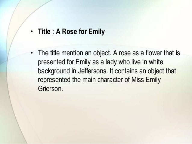 """a rose for emily discuss characterization In the opening paragraph of """"a rose for emily"""" we find a prime example of the narrator criticizing the publics scrutiny and distasteful brown nosing towards."""