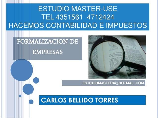 FORMALIZACION DE EMPRESAS  ESTUDIO MASTER-USE  TEL 4351561 4712424  HACEMOS CONTABILIDAD E IMPUESTOS  CARLOS BELLIDO TORRE...