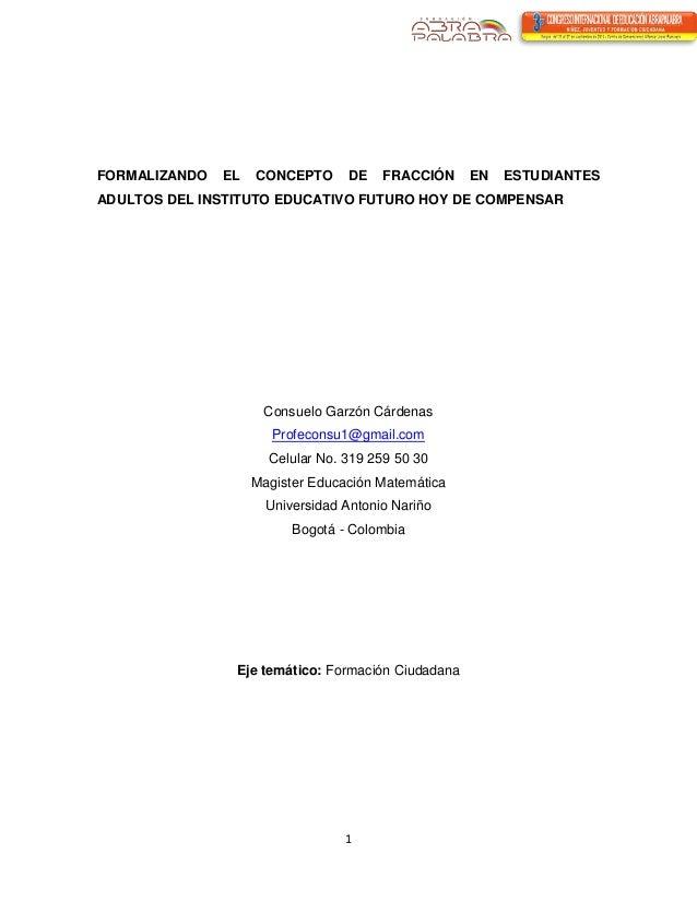 1  FORMALIZANDO EL CONCEPTO DE FRACCIÓN EN ESTUDIANTES ADULTOS DEL INSTITUTO EDUCATIVO FUTURO HOY DE COMPENSAR  Consuelo G...