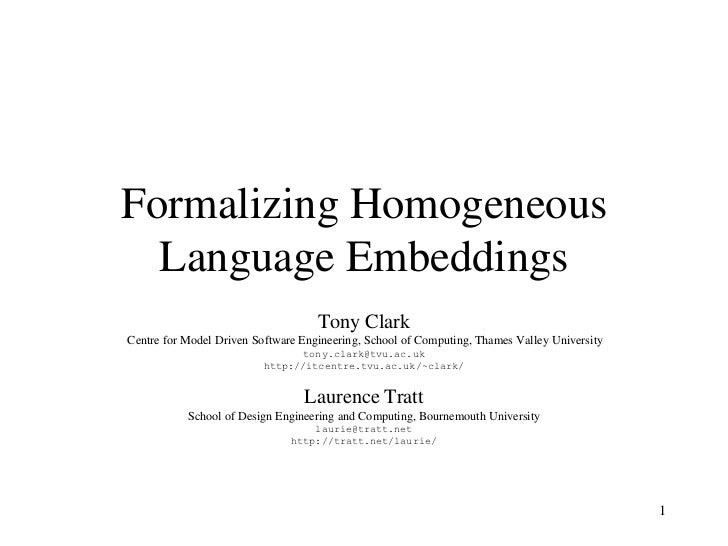 Formalizing Homogeneous Language Embeddings<br />Tony Clark<br />Centre for Model Driven Software Engineering, School of C...