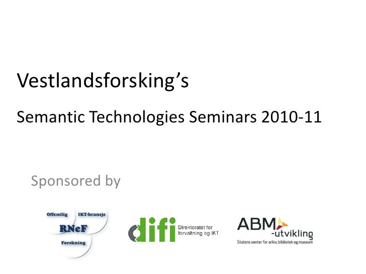 Vestlandsforsking'sSemantic Technologies Seminars 2010-11 Sponsored by