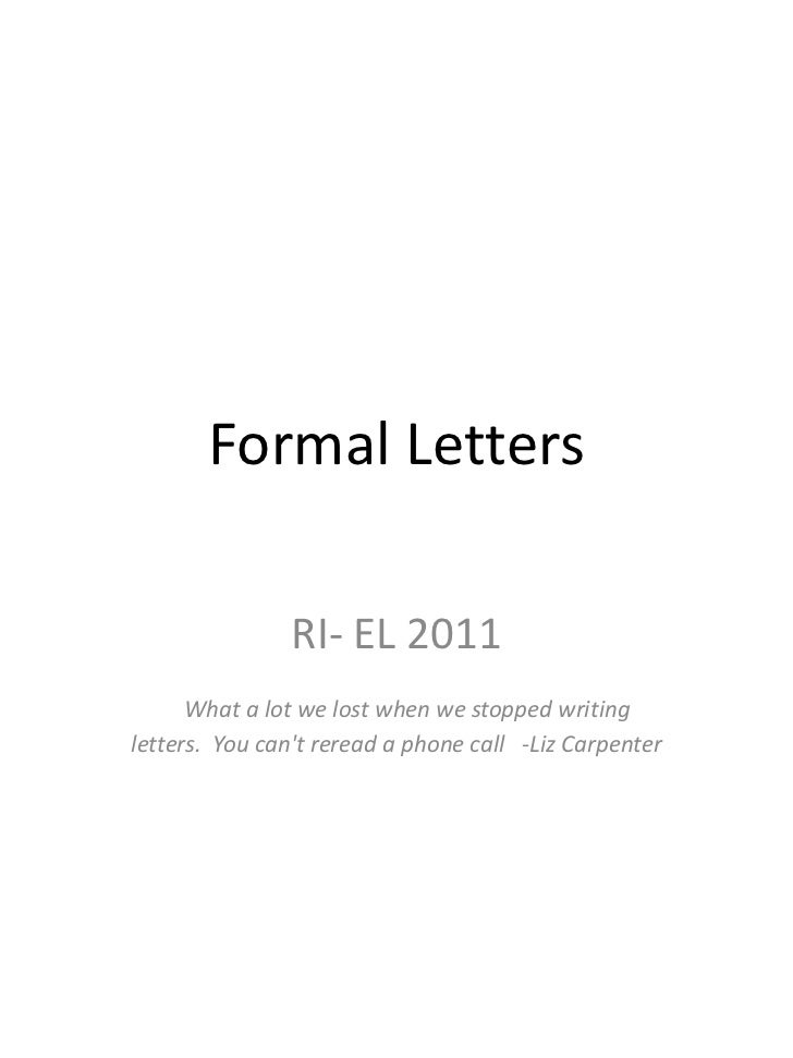 Formal Letters               RI- EL 2011      What a lot we lost when we stopped writingletters. You cant reread a phone c...