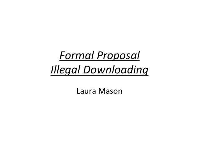 Formal ProposalIllegal Downloading     Laura Mason