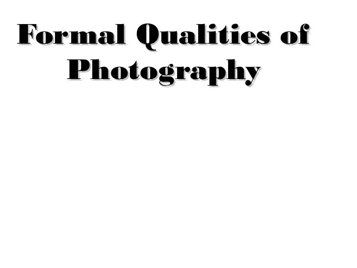 Formal Qualities of   Photography