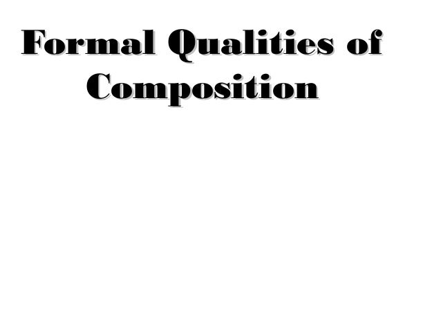 Formal Qualities ofFormal Qualities of CompositionComposition