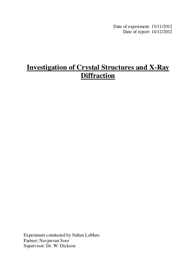 Date of experiment: 13/11/2012 Date of report: 14/12/2012  Investigation of Crystal Structures and X-Ray Diffraction  Expe...