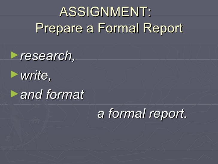 ASSIGNMENT:  Prepare a Formal Report <ul><li>research,  </li></ul><ul><li>write,  </li></ul><ul><li>and format </li></ul><...