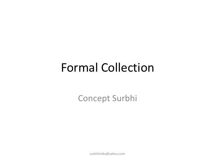 Formal Collection <br />Concept Surbhi<br />surbhiindia@yahoo.com<br />