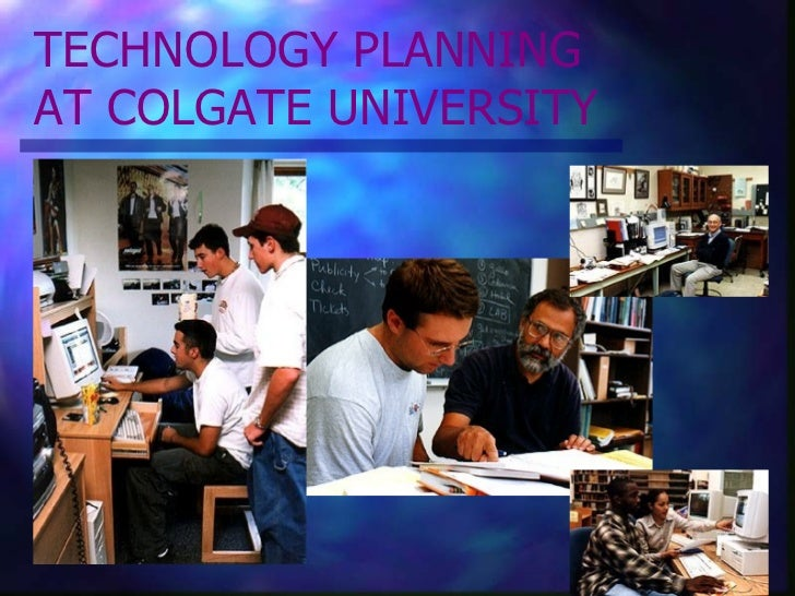 TECHNOLOGY PLANNING  AT COLGATE UNIVERSITY