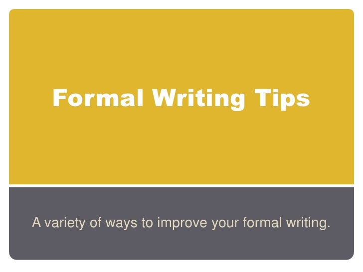 Formal Writing Tips<br />A variety of ways to improve your formal writing.<br />