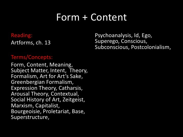 Form + Content<br />Reading:<br />Artforms, ch. 13<br />Terms/Concepts:<br />Form, Content, Meaning, Subject Matter, Inten...