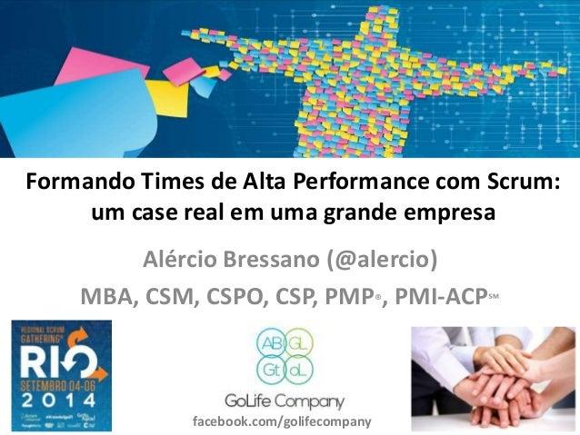 Formando Times de Alta Performance com Scrum:  um case real em uma grande empresa  Alércio Bressano (@alercio)  MBA, CSM, ...
