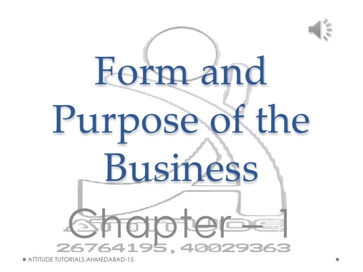Form and Purpose of the Business<br />Chapter – 1<br />ATTITUDE TUTORIALS,AHMEDABAD-15<br />