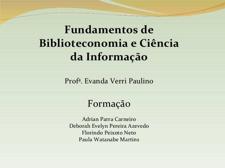 Fundamentos de Biblioteconomia e Ciência da Informação Profª. Evanda Verri Paulino Formação Adrian Parra Carneiro Deborah ...