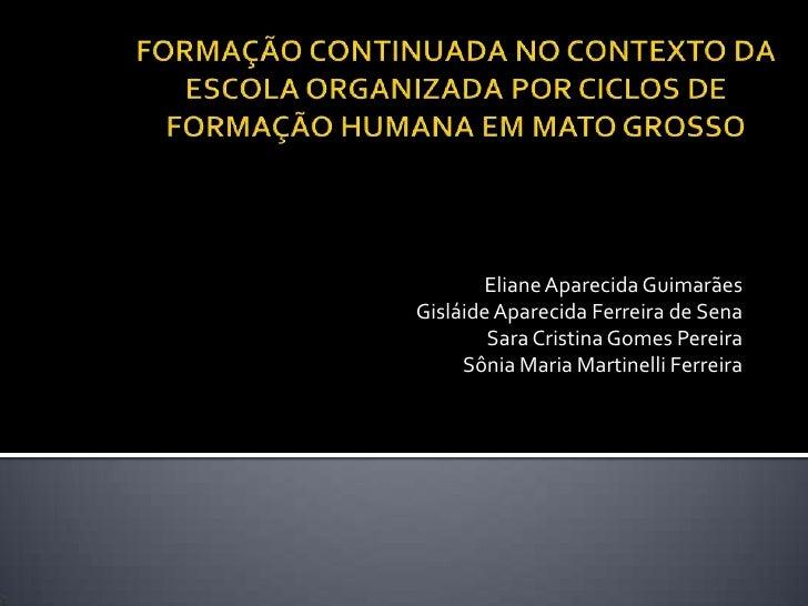 Eliane Aparecida GuimarãesGisláide Aparecida Ferreira de Sena        Sara Cristina Gomes Pereira     Sônia Maria Martinell...