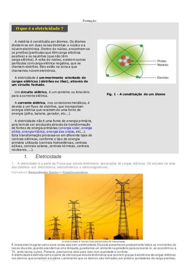 Alfredo Pereira Formação: O que é a eletricidade ? A matéria é constituída por átomos. Os átomos dividem-se em duas zonas ...