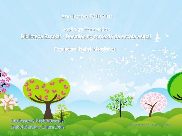 Ano lectivo 2010/2011Acção de Formação:                                  Agrupamento de Escolas D. João II     Sintra,11 d...