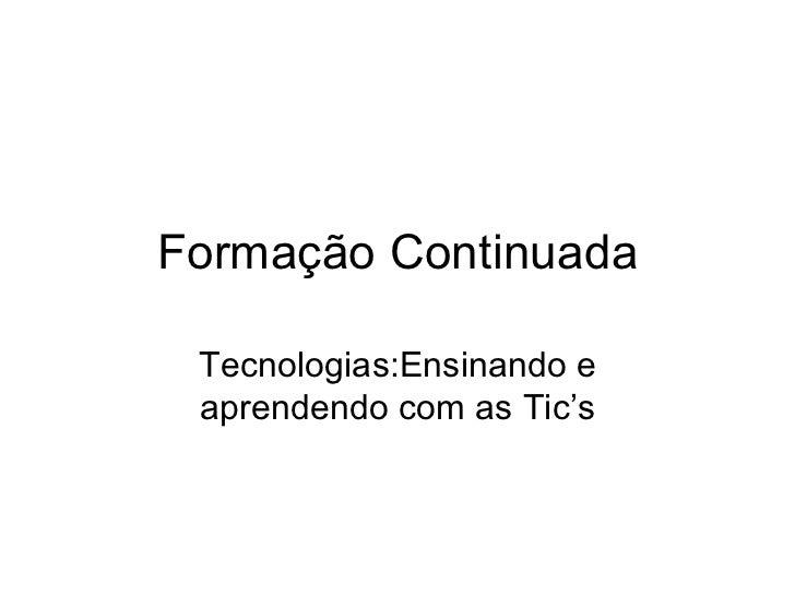 Formação Continuada Tecnologias:Ensinando e aprendendo com as Tic's