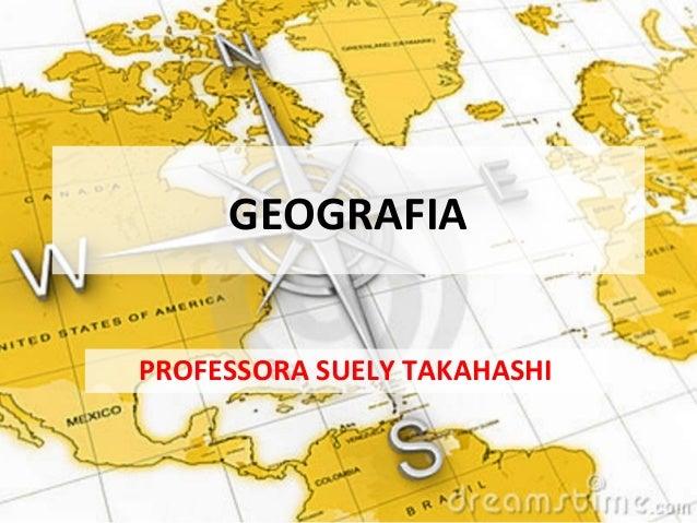 GEOGRAFIA PROFESSORA SUELY TAKAHASHI