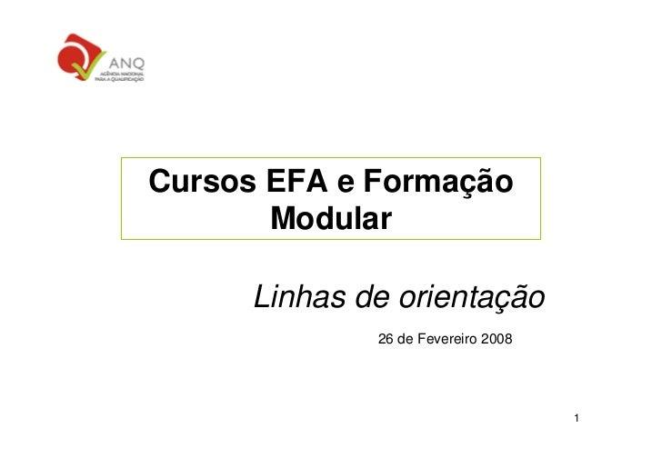 Cursos EFA e Formação        Modular       Linhas de orientação              26 de Fevereiro 2008                         ...
