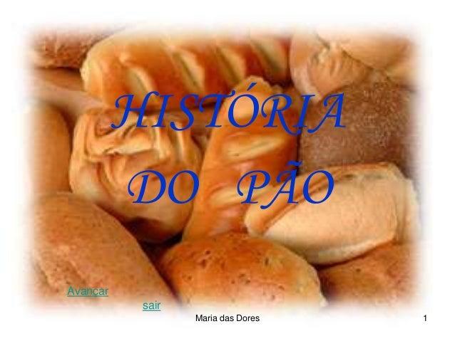 Maria das Dores 1 HISTÓRIA DO PÃO Avançar sair