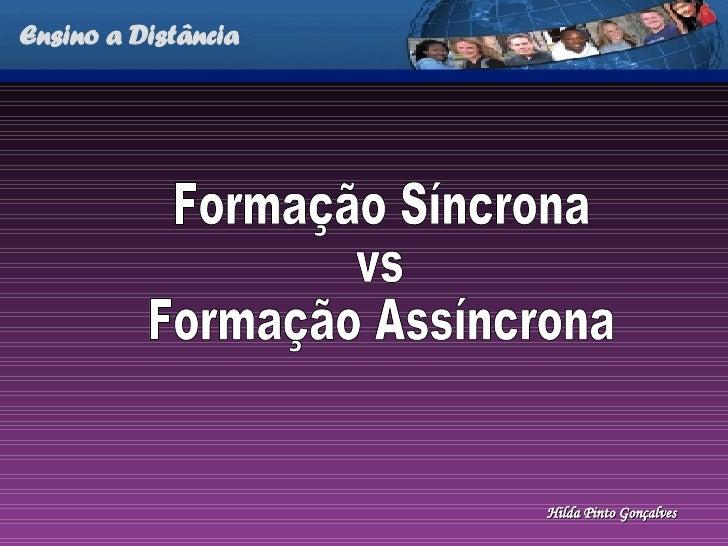 Ensino a Distância Formação Síncrona  vs  Formação Assíncrona Hilda Pinto Gonçalves