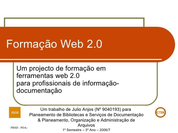 Formação Web 2.0 Um projecto de formação em  ferramentas web 2.0 para profissionais de informação-documentação Um trabalho...