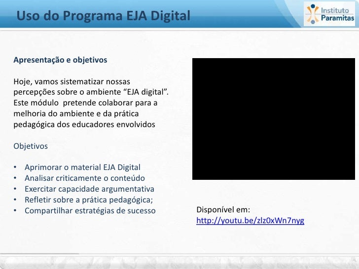 """Uso do Programa EJA DigitalApresentação e objetivosHoje, vamos sistematizar nossaspercepções sobre o ambiente """"EJA digital..."""