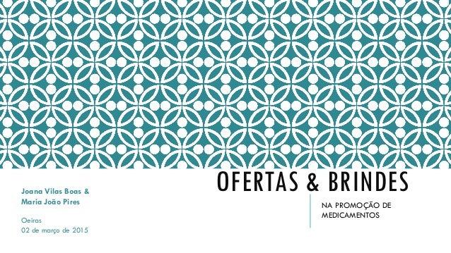 OFERTAS & BRINDES NA PROMOÇÃO DE MEDICAMENTOS Joana Vilas Boas & Maria João Pires Oeiras 02 de março de 2015