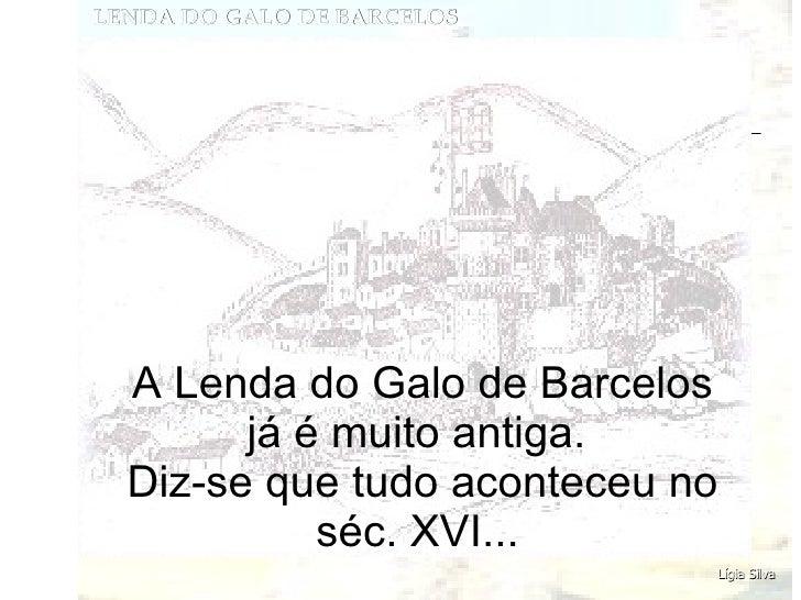 A Lenda do Galo de Barcelos já é muito antiga.  Diz-se que tudo aconteceu no séc. XVI...   Formação 2007