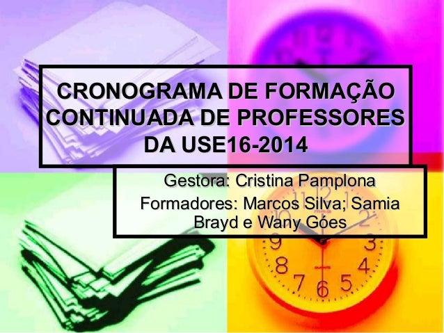CRONOGRAMA DE FORMAÇÃOCRONOGRAMA DE FORMAÇÃO CONTINUADA DE PROFESSORESCONTINUADA DE PROFESSORES DA USE16-2014DA USE16-2014...