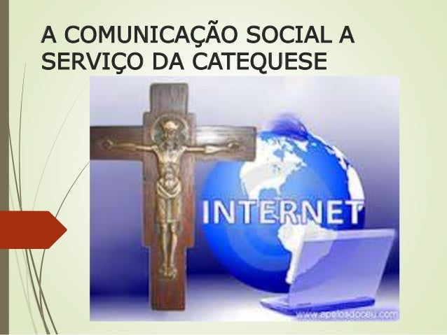 A COMUNICAÇÃO SOCIAL A SERVIÇO DA CATEQUESE